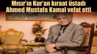 Kıraat üstadı Ahmed Mustafa Kamal vefat etti