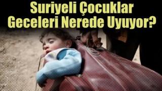 Suriyeli Çocuklar Geceleri Nerede Uyuyor?