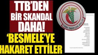 Bir skandal daha! TTB'den Besmele'ye hakaret