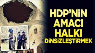HDP'nin amacı halkı dinsizleştirmek