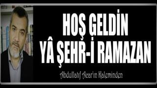 HOŞ GELDİN YA ŞEHR-İ RAMAZAN