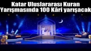 Katar Uluslararası Kuran Yarışmasında 100 Kâri yarışacak