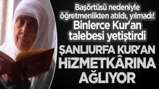 Şanlıurfa Kur'an hizmetkarı Melahat Armağan'a ağlıyor!
