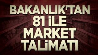 Bakanlık'tan 81 ile market talimatı