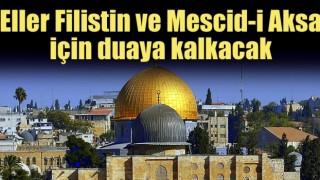 Eller Filistin ve Mescid-i Aksa için duaya kalkacak