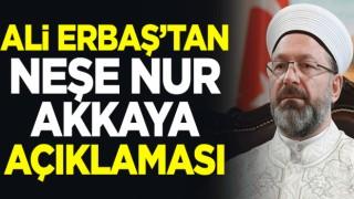 Ali Erbaş'tan Neşe Nur Akkaya açıklaması