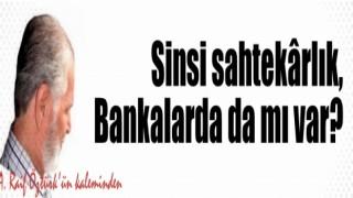 Sinsi sahtekârlık, Bankalarda da mı var?