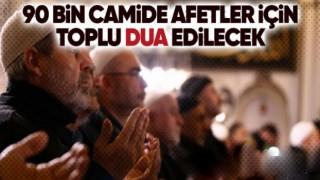 Afetlere karşı 90 bin camide eller duaya kalkacak