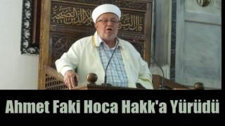 Ahmet Faki Hoca Hakk'a Yürüdü