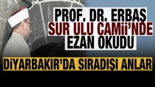Başkan Ali Erbaş Diyarbakır Sur Ulu Camii'nde ezan okudu