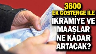 3600 ek gösterge sonrası maaşlar ve ikramiyeler