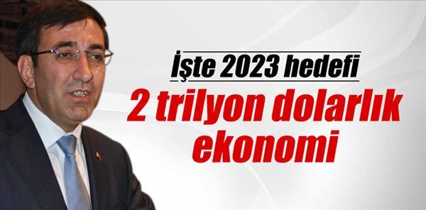 2023 hedefi: 2 trilyon dolarlık ekonomi