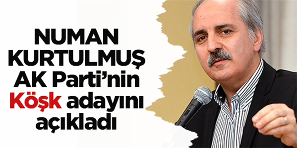 Numan Kurtulmuş: AK Parti'nin Köşk adayı...