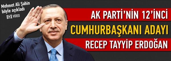 Şahin: Cumhurbaşkanı adayımız Recep Tayyip Erdoğan