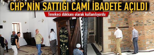 CHP'nin sattığı cami ibadete açıldı
