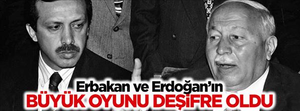 Erbakan ve Erdoğan ın büyük oyunu
