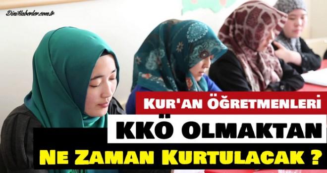 Kur'an Öğretmenleri KKÖ Olmaktan Ne Zaman Kurtulacak?
