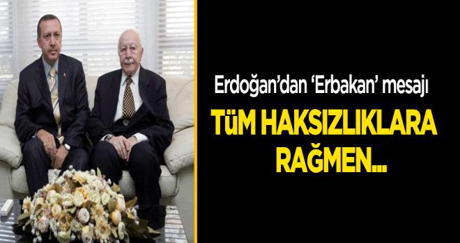 Erdoğan'dan 'Erbakan' mesajı: Tüm haksızlıklara rağmen...