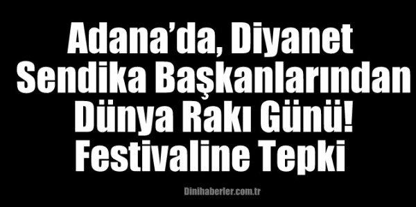 Adana'da, Diyanet Sendika Başkanlarından Dünya Rakı Günü! Festivaline Tepki