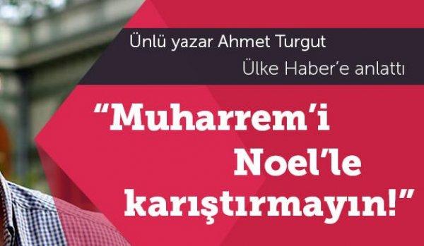 Ahmet Turgut: 'Muharrem'i Noel'le karıştırmayın'