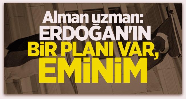 Alman uzman, Erdoğan\'ın bir planı var, eminim