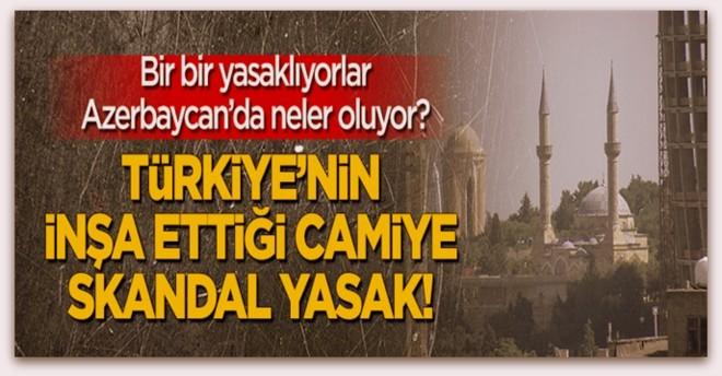 Azerbaycan\'da skandal yasak! Türkiye\'nin inşa ettiği camiye...
