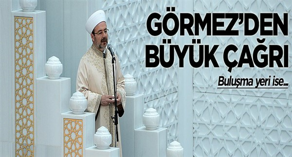 Başkan Mehmet Görmez herkesi çağırdı