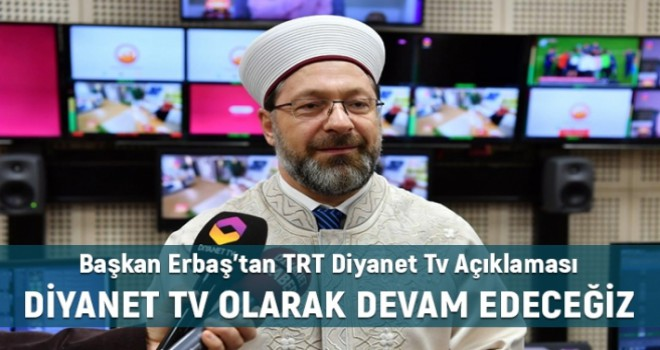 Başkan Erbaş, Diyanet TV olarak faaliyetlerimize devam edeceğiz