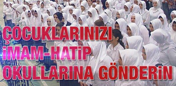Çocuklarınızı imam-hatip okullarına gönderin