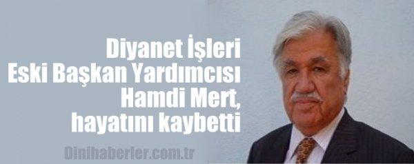 Diyanet İşleri Eski Başkan Yardımcısı Hamdi Mert, hayatını kaybetti