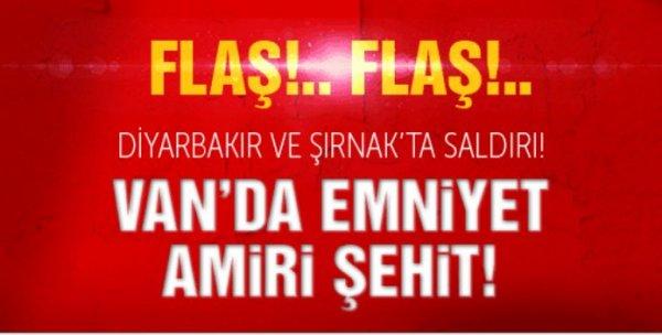Diyarbakır ve Şırnak'ta saldırı! Van'da şehit!