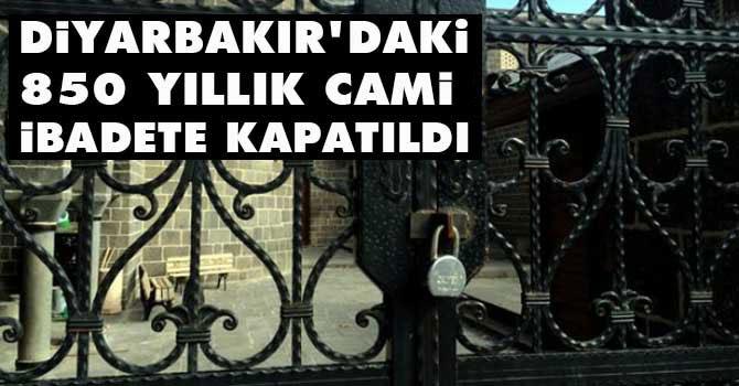 Diyarbakır\'dakı 850 yıllık cami ibadete kapatıldı
