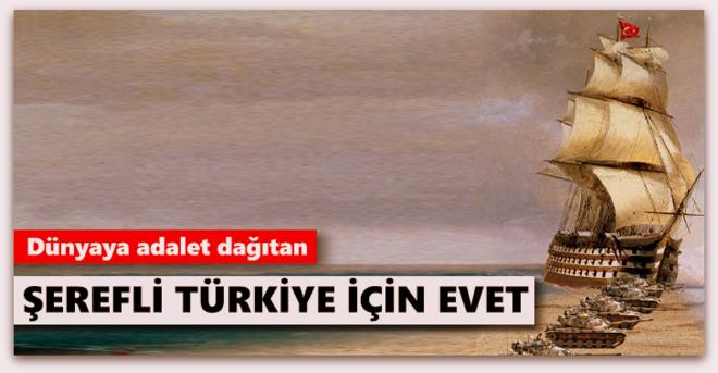 Dünyaya adalet dağıtan şerefli Türkiye için EVET