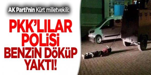 Ensarioğlu, PKK'lılar polisi roketatarla öldürerek benzinle yaktılar