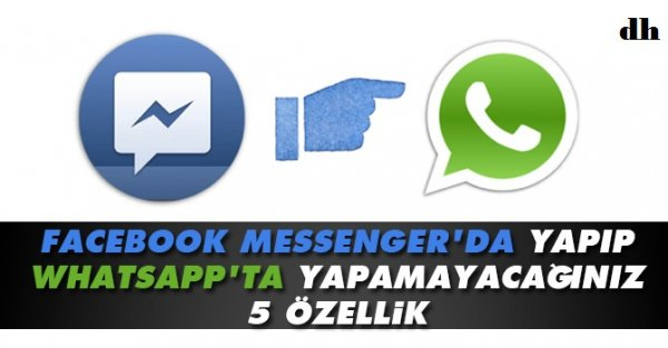 Facebook Messenger'da olup Whatsapp'ta olmayan 5 özellik