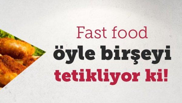 Fast food öyle birşeyi tetikliyor ki…