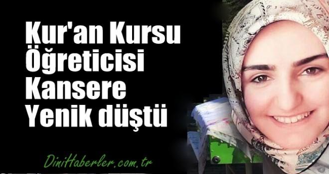 Kur'an Kursu Öğreticisi kansere yenik düştü