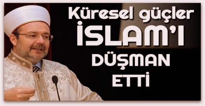 Görmez, Küresel güçler İslam\'ı düşman ilan etti