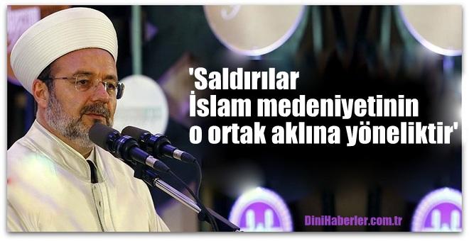 Görmez, \'Saldırılar İslam medeniyetinin o ortak aklına yöneliktir\'