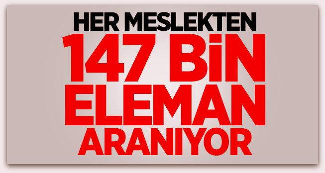 Her meslekten 147 bin eleman aranıyor