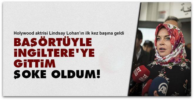 Holywood aktrisi Lohan, Başörtüyle İngiltere\'ye gittim şoke oldum!