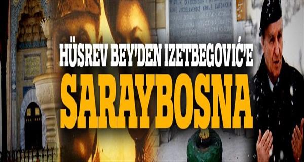Hüsrev Bey\'den İzzetbegoviç\'e Saraybosna