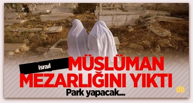 İsrail Müslüman mezarlığını park yapacak