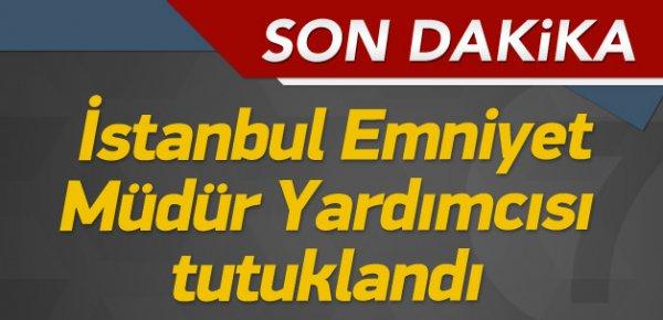İstanbul Emniyet Müdür Yardımcısı Yılmaz tutuklandı
