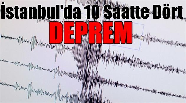 İstanbul\'da 10 saatte dört deprem