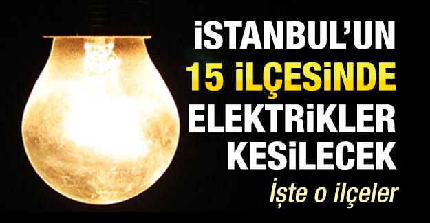 İstanbul\'un 15 ilçesinde elektrik kesilecek