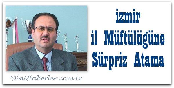İzmir İl Müftülüğüne Sürpriz Atama