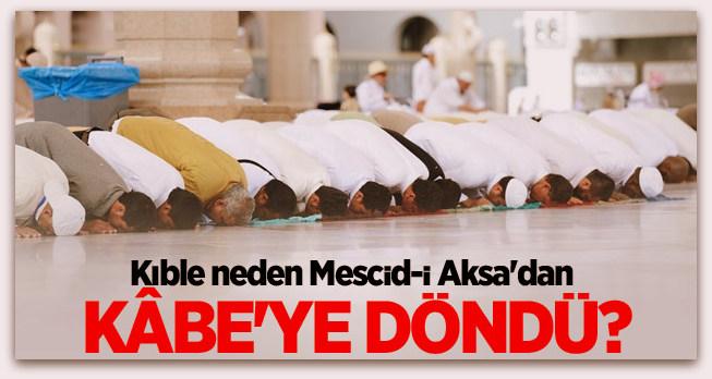 Kıble neden Mescid-i Aksa\'dan Kabe\'ye döndü?