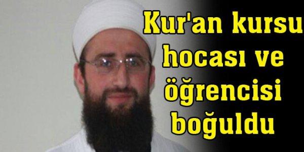 Kur'an kursu hocası ve öğrencisi boğuldu