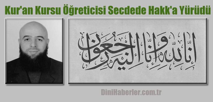 Kur'an Kursu Öğreticisi Secdede Vefat Etti